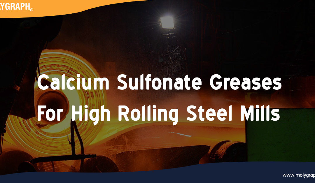 Calcium Sulfonate Greases For High Rolling Steel Mills